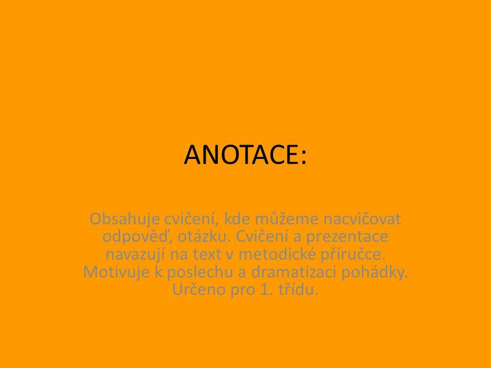 ANOTACE: Obsahuje cvičení, kde můžeme nacvičovat odpověď, otázku.