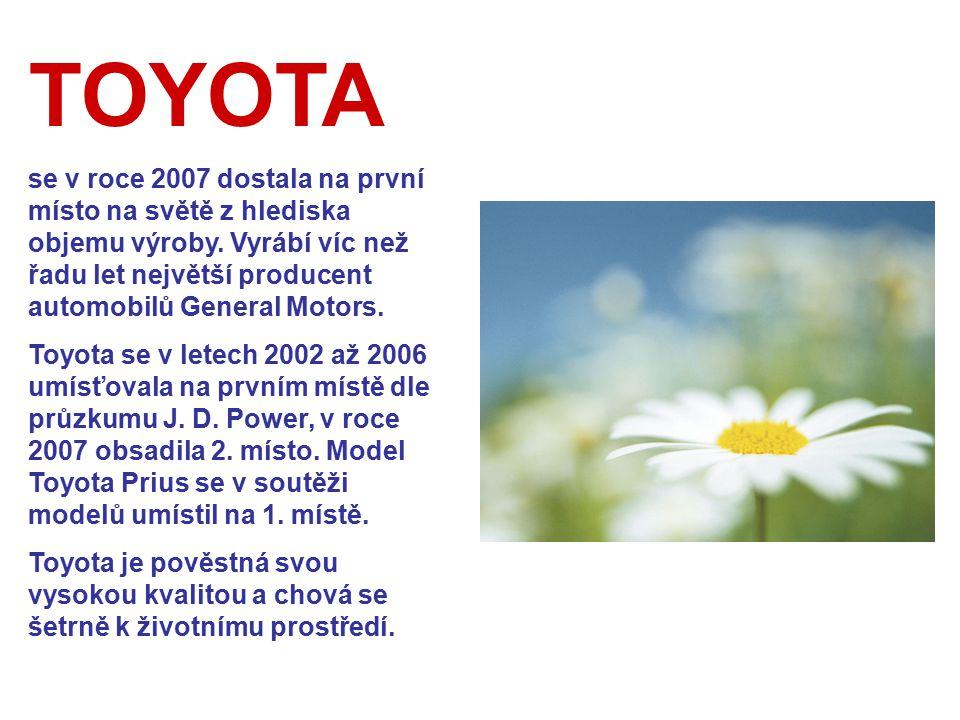 TOYOTA se v roce 2007 dostala na první místo na světě z hlediska objemu výroby. Vyrábí víc než řadu let největší producent automobilů General Motors.