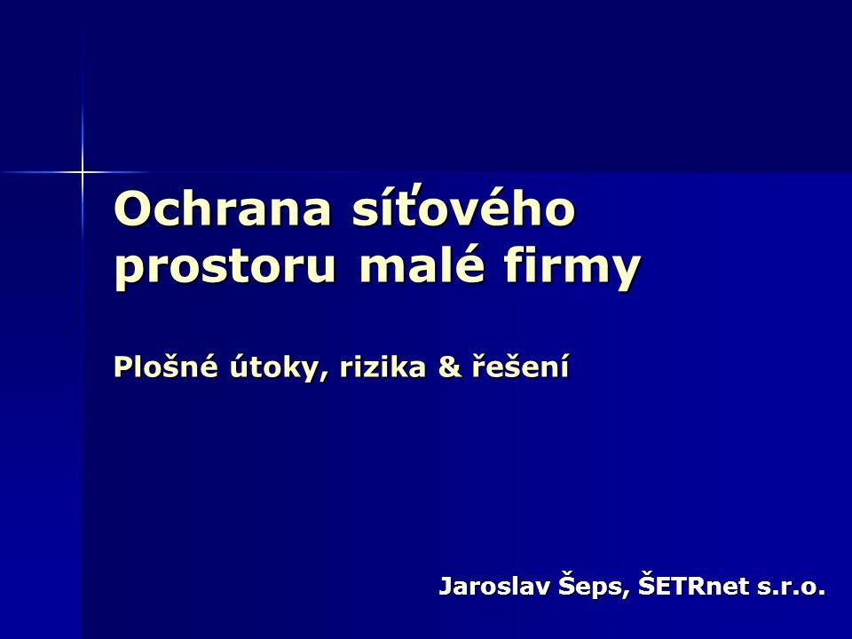 Ochrana síťového prostoru malé firmy Plošné útoky, rizika & řešení Jaroslav Šeps, ŠETRnet s.r.o.
