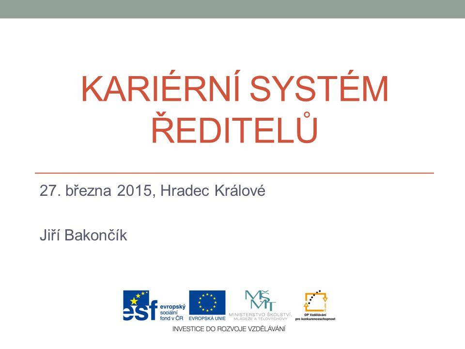 KARIÉRNÍ SYSTÉM ŘEDITELŮ 27. března 2015, Hradec Králové Jiří Bakončík