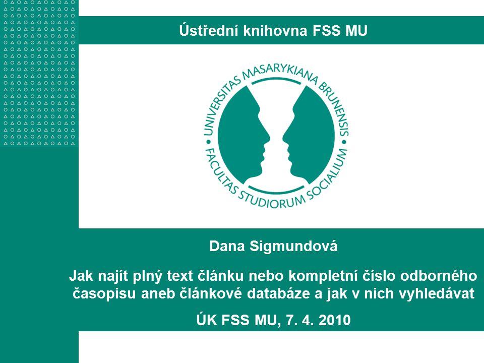 Dana Sigmundová Jak najít plný text článku nebo kompletní číslo odborného časopisu aneb článkové databáze a jak v nich vyhledávat ÚK FSS MU, 7.