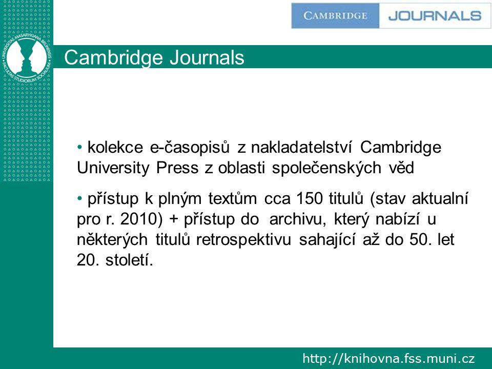 http://knihovna.fss.muni.cz Cambridge Journals kolekce e-časopisů z nakladatelství Cambridge University Press z oblasti společenských věd přístup k plným textům cca 150 titulů (stav aktualní pro r.