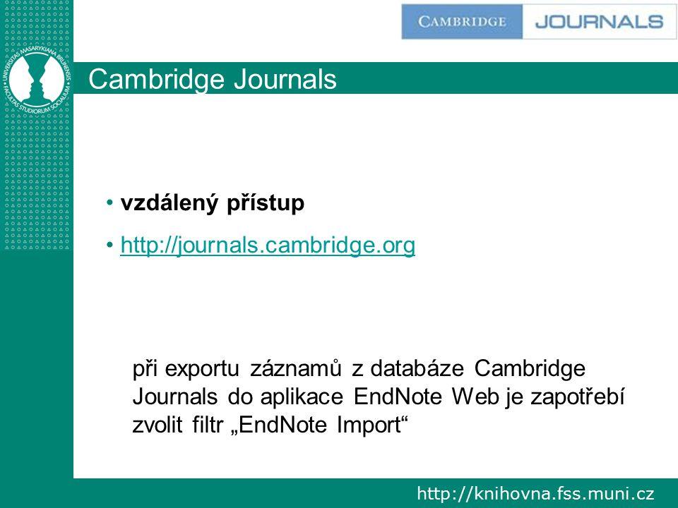 """http://knihovna.fss.muni.cz Cambridge Journals vzdálený přístup http://journals.cambridge.org při exportu záznamů z databáze Cambridge Journals do aplikace EndNote Web je zapotřebí zvolit filtr """"EndNote Import"""