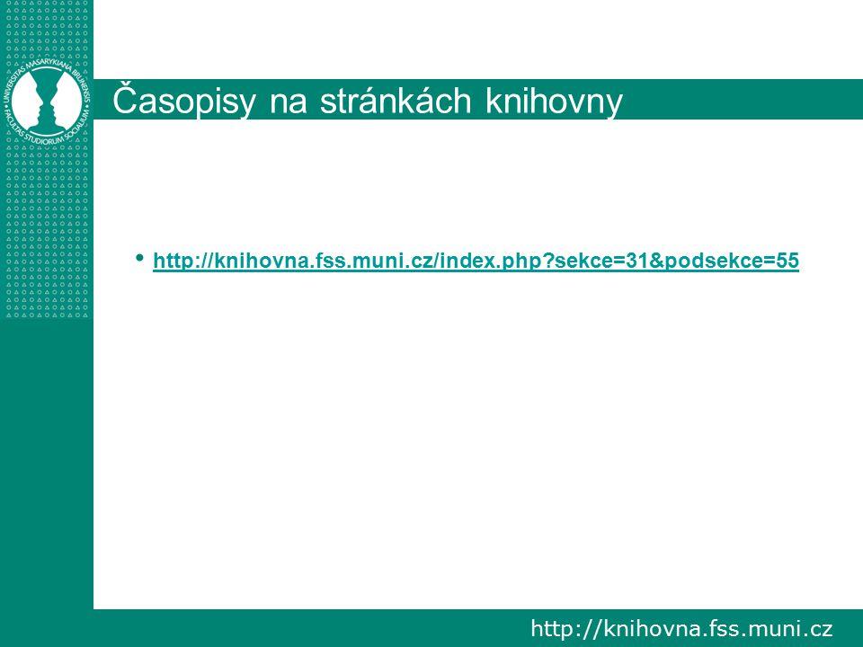 http://knihovna.fss.muni.cz Časopisy na stránkách knihovny http://knihovna.fss.muni.cz/index.php sekce=31&podsekce=55