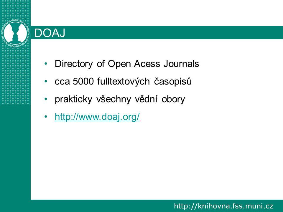 http://knihovna.fss.muni.cz DOAJ Directory of Open Acess Journals cca 5000 fulltextových časopisů prakticky všechny vědní obory http://www.doaj.org/