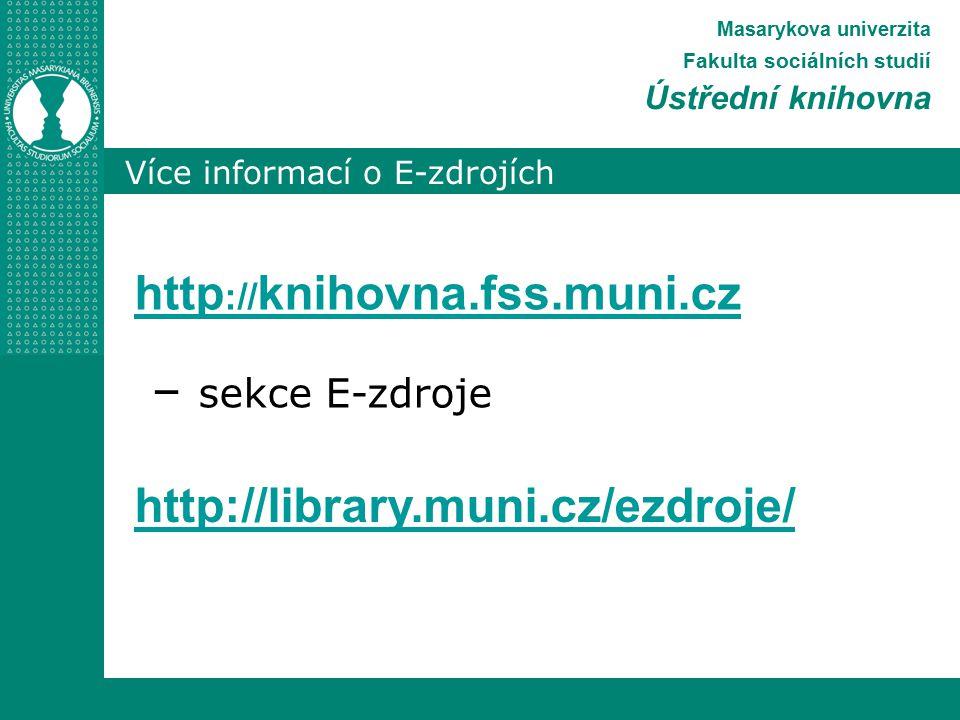 Více informací o E-zdrojích Masarykova univerzita Fakulta sociálních studií Ústřední knihovna http :// knihovna.fss.muni.cz – sekce E-zdroje http://library.muni.cz/ezdroje/