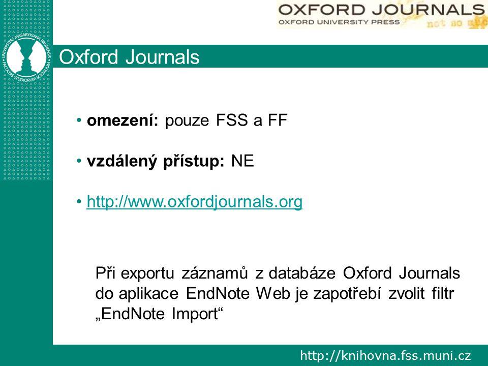 """http://knihovna.fss.muni.cz Oxford Journals omezení: pouze FSS a FF vzdálený přístup: NE http://www.oxfordjournals.org Při exportu záznamů z databáze Oxford Journals do aplikace EndNote Web je zapotřebí zvolit filtr """"EndNote Import"""