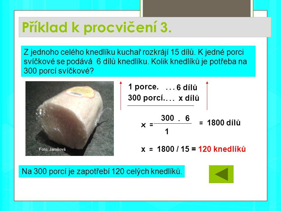 Příklad k procvičení 3. Na 300 porcí je zapotřebí 120 celých knedlíků.