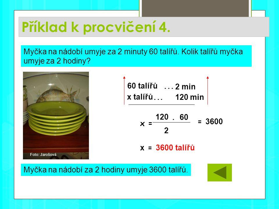Příklad k procvičení 4. Myčka na nádobí za 2 hodiny umyje 3600 talířů.