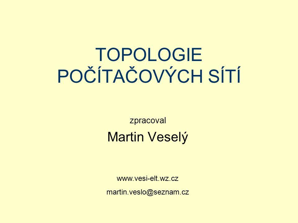 TOPOLOGIE POČÍTAČOVÝCH SÍTÍ zpracoval Martin Veselý www.vesi-elt.wz.cz martin.veslo@seznam.cz