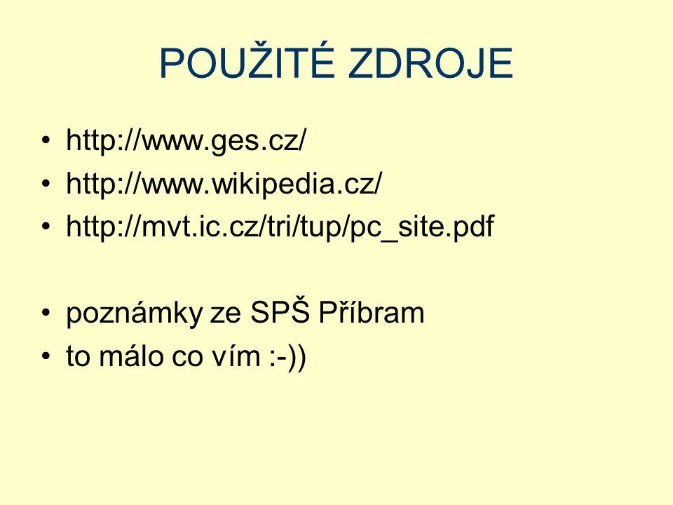 POUŽITÉ ZDROJE http://www.ges.cz/ http://www.wikipedia.cz/ http://mvt.ic.cz/tri/tup/pc_site.pdf poznámky ze SPŠ Příbram to málo co vím :-))