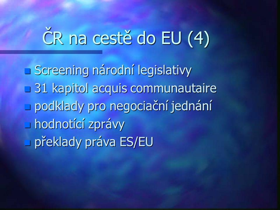 ČR na cestě do EU (4) n Screening národní legislativy n 31 kapitol acquis communautaire n podklady pro negociační jednání n hodnotící zprávy n překlady práva ES/EU