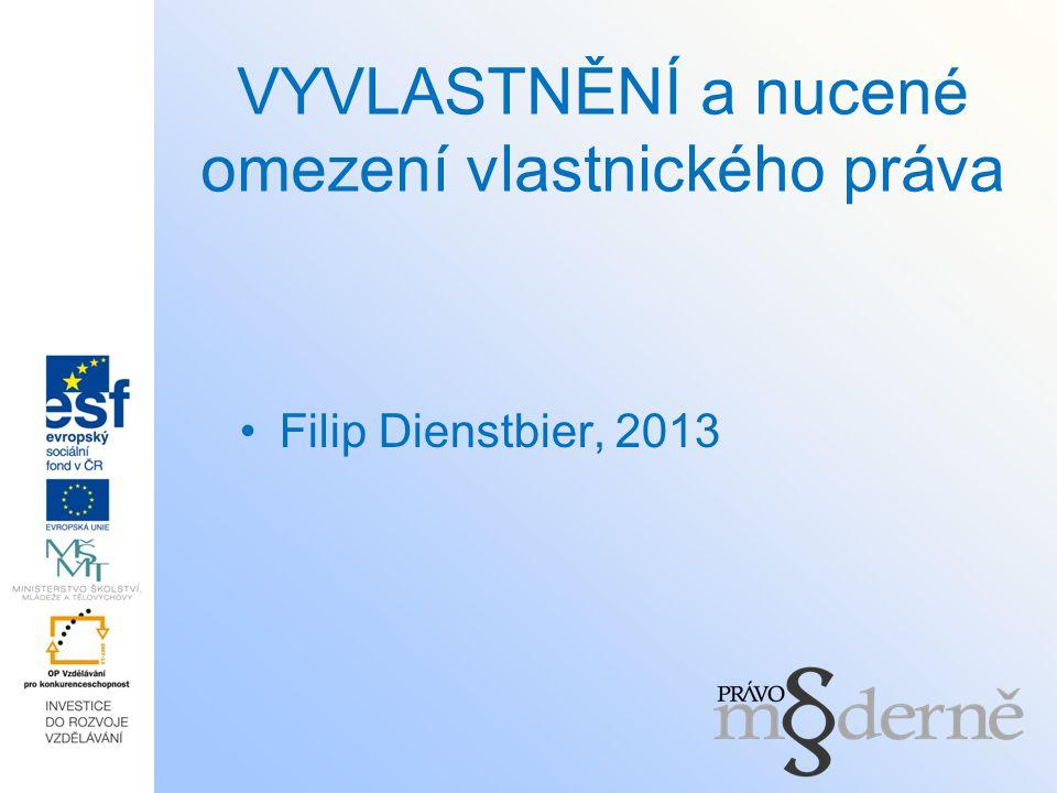 VYVLASTNĚNÍ a nucené omezení vlastnického práva Filip Dienstbier, 2013
