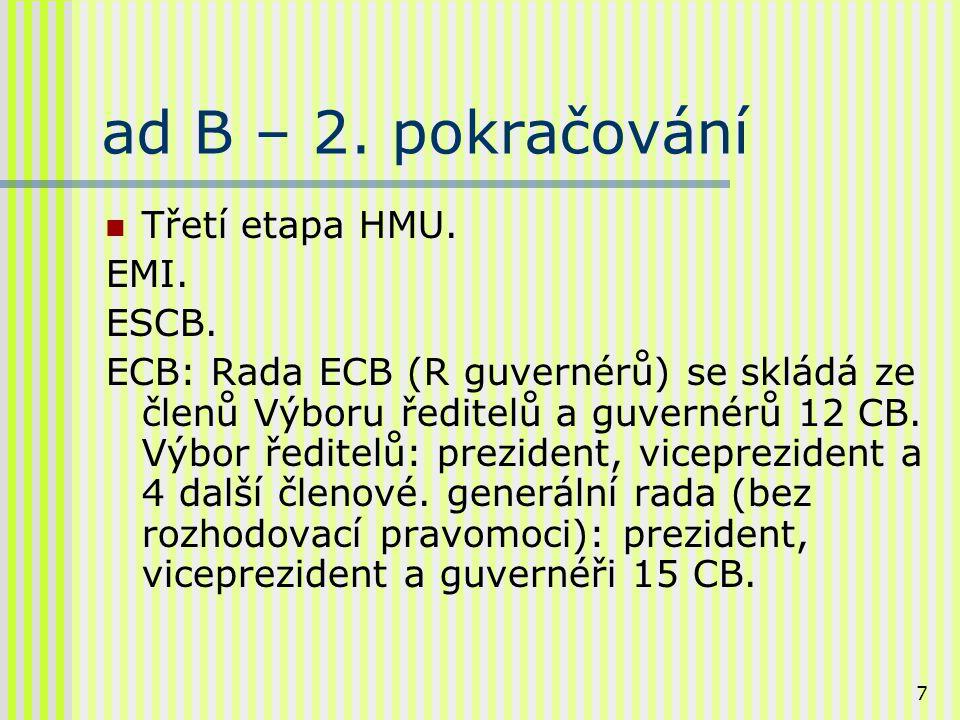 8 ad B – 3.pokračování Nezávislost ECB funkční, finanční, osobní, politická.