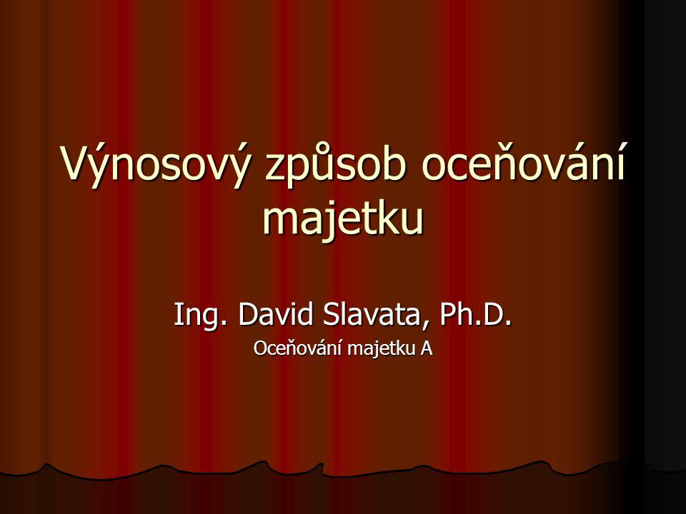 Výnosový způsob oceňování majetku Ing. David Slavata, Ph.D. Oceňování majetku A