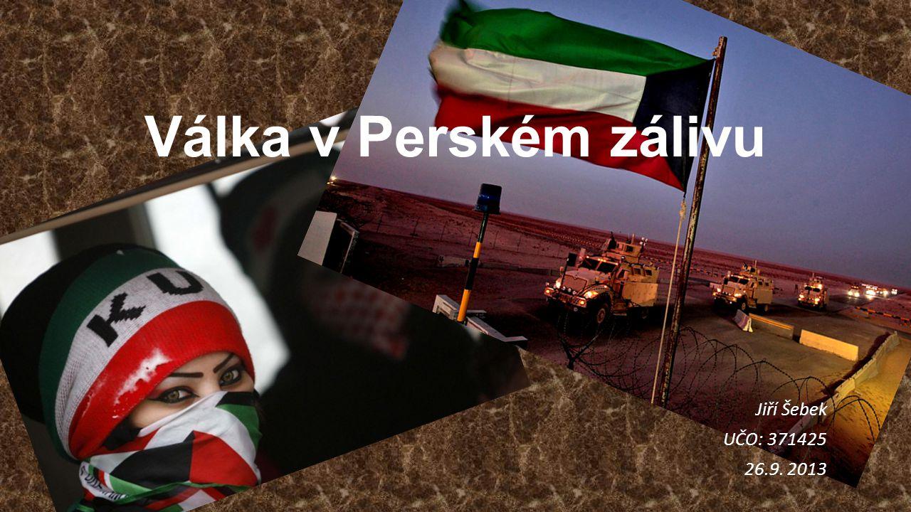 Jiří Šebek UČO: 371425 26.9. 2013 Válka v Perském zálivu