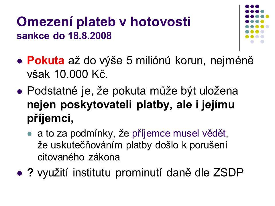 Omezení plateb v hotovosti sankce do 18.8.2008 Pokuta až do výše 5 miliónů korun, nejméně však 10.000 Kč.