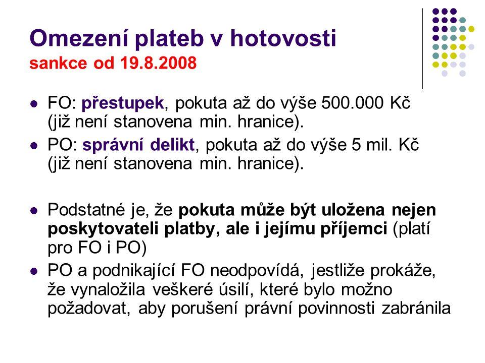 Omezení plateb v hotovosti sankce od 19.8.2008 FO: přestupek, pokuta až do výše 500.000 Kč (již není stanovena min.