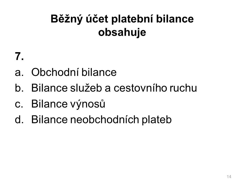 Běžný účet platební bilance obsahuje 7.