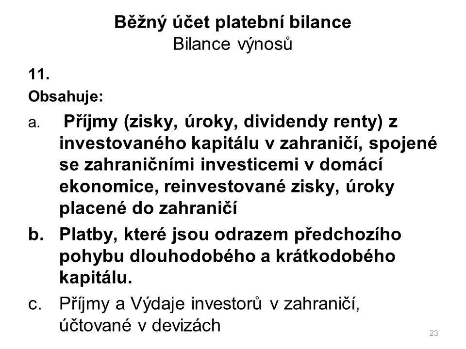 Běžný účet platební bilance Bilance výnosů 11. Obsahuje: a.