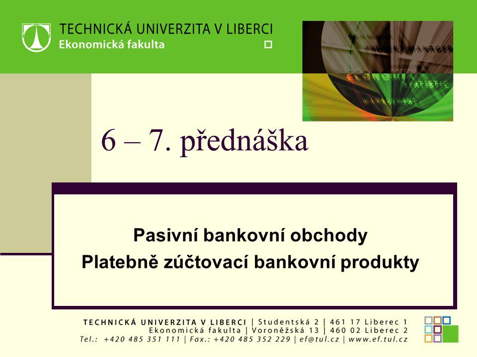 6 – 7. přednáška Pasivní bankovní obchody Platebně zúčtovací bankovní produkty