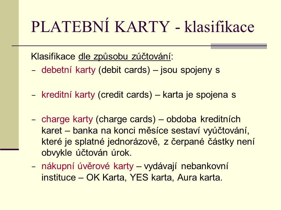 PLATEBNÍ KARTY - klasifikace Klasifikace dle způsobu zúčtování:  debetní karty (debit cards) – jsou spojeny s  kreditní karty (credit cards) – karta