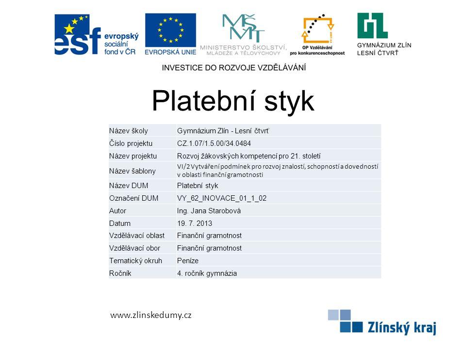 Platební styk www.zlinskedumy.cz Název školyGymnázium Zlín - Lesní čtvrť Číslo projektuCZ.1.07/1.5.00/34.0484 Název projektuRozvoj žákovských kompeten