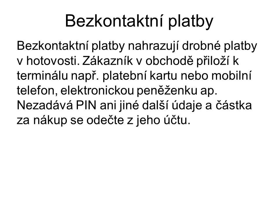 Bezkontaktní platby Bezkontaktní platby nahrazují drobné platby v hotovosti. Zákazník v obchodě přiloží k terminálu např. platební kartu nebo mobilní