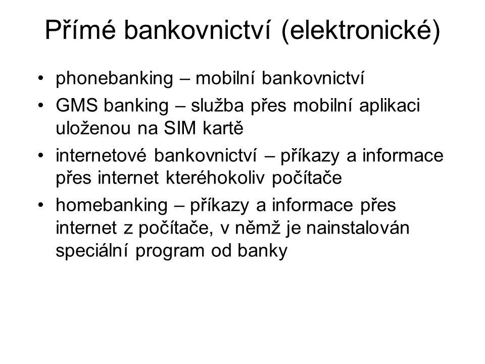 Přímé bankovnictví (elektronické) phonebanking – mobilní bankovnictví GMS banking – služba přes mobilní aplikaci uloženou na SIM kartě internetové ban