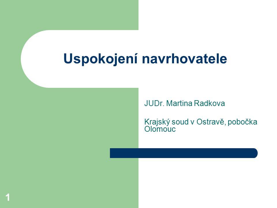 1 Uspokojení navrhovatele JUDr. Martina Radkova Krajský soud v Ostravě, pobočka Olomouc