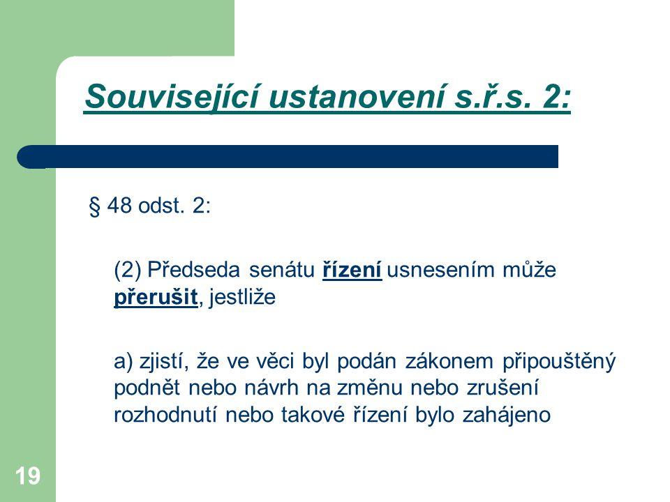 19 Související ustanovení s.ř.s. 2: § 48 odst. 2: (2) Předseda senátu řízení usnesením může přerušit, jestliže a) zjistí, že ve věci byl podán zákonem