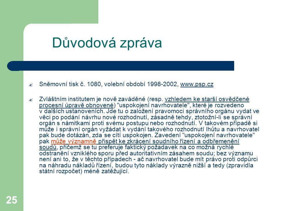 25 Důvodová zpráva  Sněmovní tisk č. 1080, volební období 1998-2002, www.psp.czwww.psp.cz  Zvláštním institutem je nově zaváděné (resp. vzhledem ke