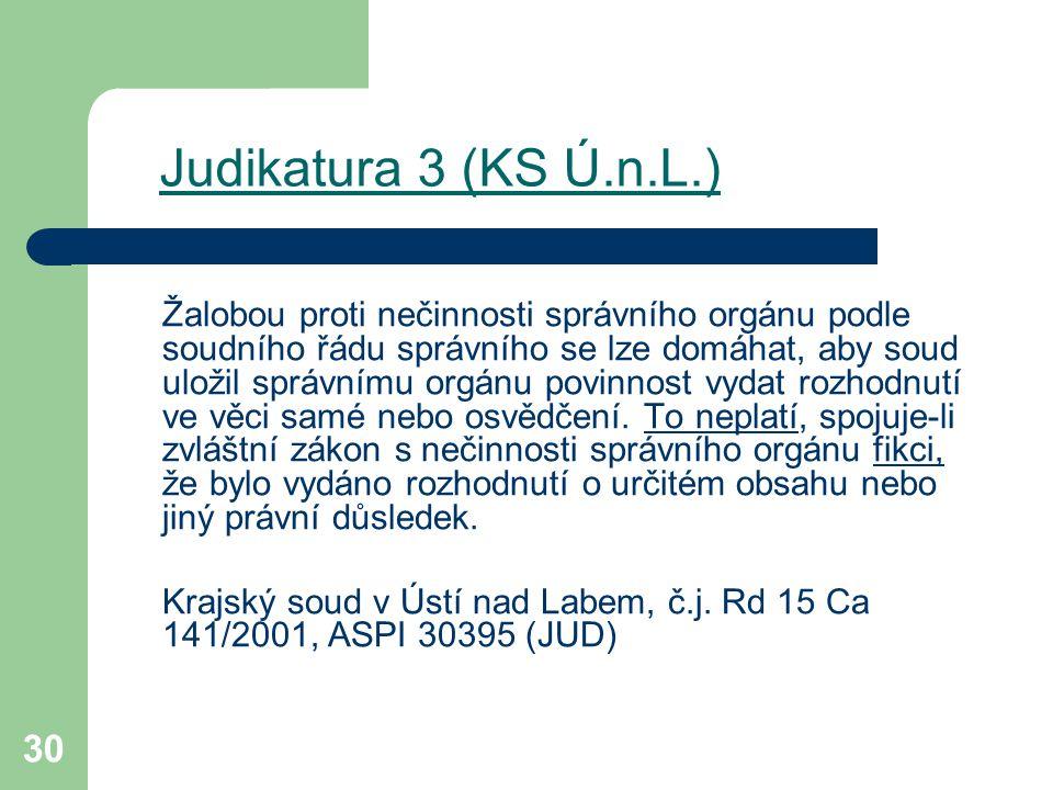 30 Judikatura 3 (KS Ú.n.L.) Žalobou proti nečinnosti správního orgánu podle soudního řádu správního se lze domáhat, aby soud uložil správnímu orgánu p