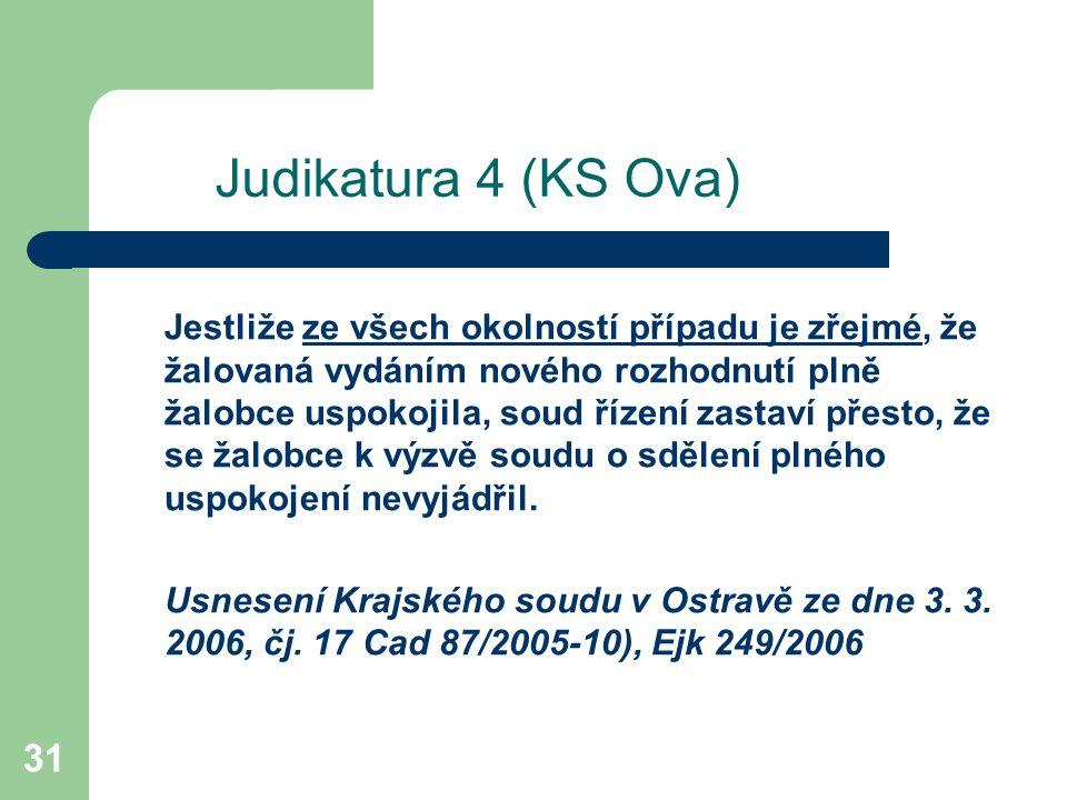 31 Judikatura 4 (KS Ova) Jestliže ze všech okolností případu je zřejmé, že žalovaná vydáním nového rozhodnutí plně žalobce uspokojila, soud řízení zas