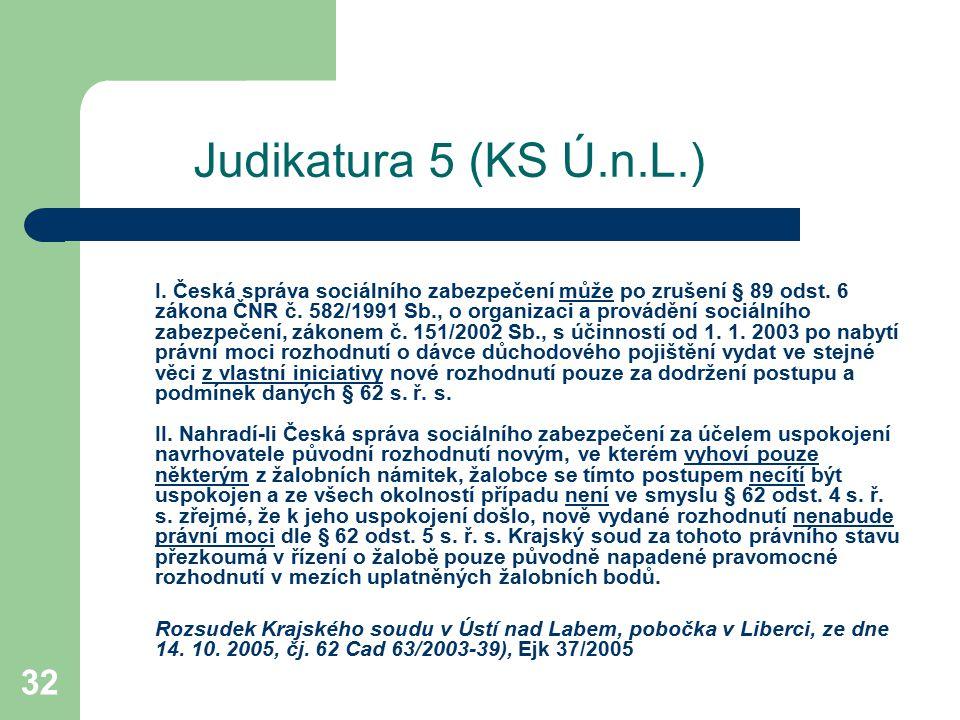 32 Judikatura 5 (KS Ú.n.L.) I. Česká správa sociálního zabezpečení může po zrušení § 89 odst. 6 zákona ČNR č. 582/1991 Sb., o organizaci a provádění s