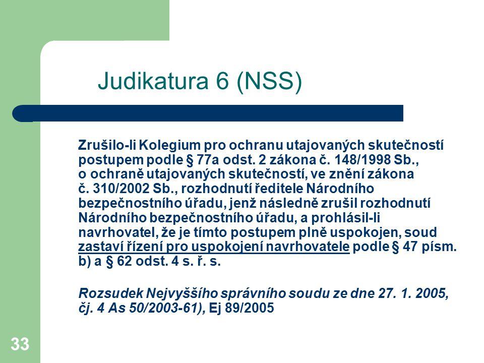 33 Judikatura 6 (NSS) Zrušilo-li Kolegium pro ochranu utajovaných skutečností postupem podle § 77a odst. 2 zákona č. 148/1998 Sb., o ochraně utajovaný