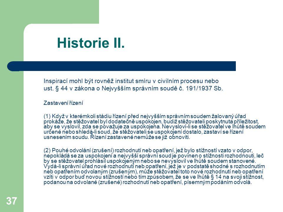 37 Historie II. Inspirací mohl být rovněž institut smíru v civilním procesu nebo ust. § 44 v zákona o Nejvyšším správním soudě č. 191/1937 Sb. Zastave