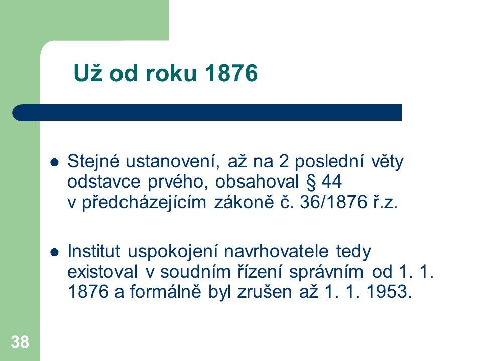 38 Už od roku 1876 Stejné ustanovení, až na 2 poslední věty odstavce prvého, obsahoval § 44 v předcházejícím zákoně č. 36/1876 ř.z. Institut uspokojen