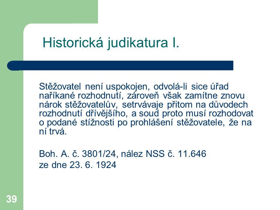 39 Historická judikatura I. Stěžovatel není uspokojen, odvolá-li sice úřad naříkané rozhodnutí, zároveň však zamítne znovu nárok stěžovatelův, setrváv
