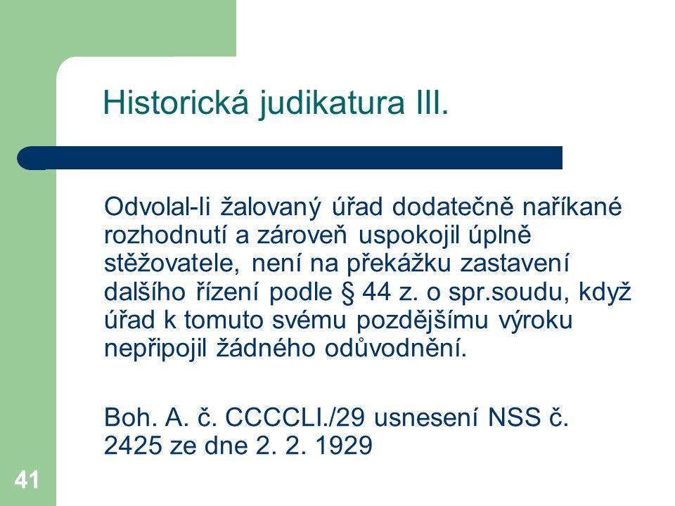 41 Historická judikatura III. Odvolal-li žalovaný úřad dodatečně naříkané rozhodnutí a zároveň uspokojil úplně stěžovatele, není na překážku zastavení