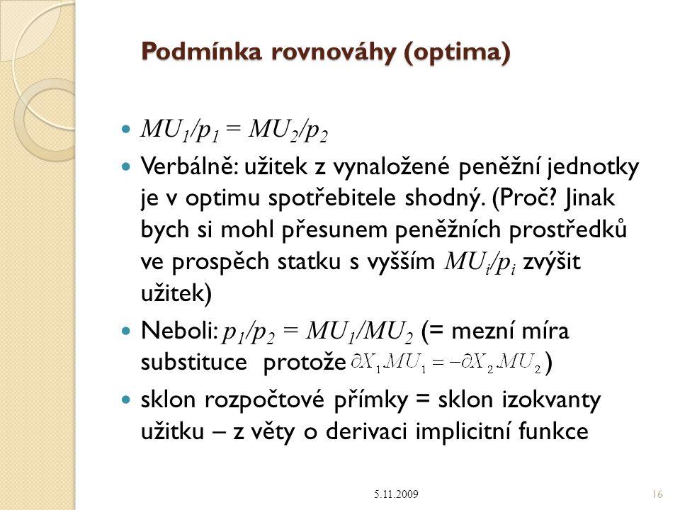 Podmínka rovnováhy (optima) MU 1 /p 1 = MU 2 /p 2 Verbálně: užitek z vynaložené peněžní jednotky je v optimu spotřebitele shodný.