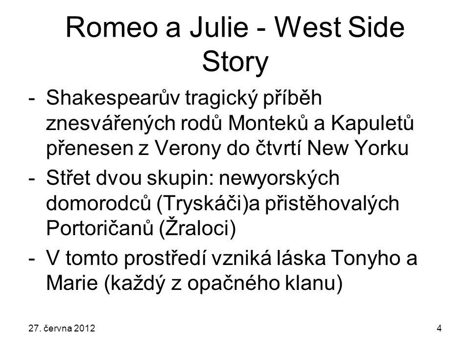 West Side Story - finále -Surový svět v obou příbězích rozbije kouzlo lásky a končí tragédií -Tony zabije Mariina bratra a sám je zavražděn -Teprve potom končí nepřátelství Žraloků a Tryskáčů, stejně jako u Shakespeara Monteků a Kapuletů 27.