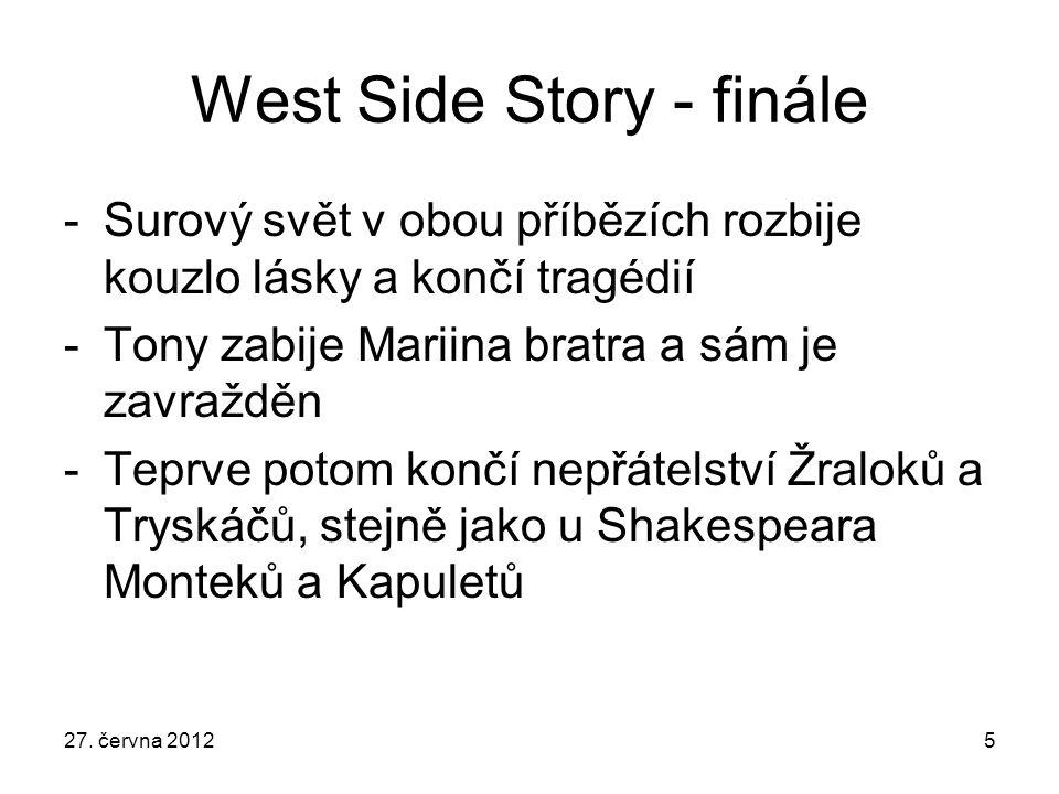 West Side Story - finále -Surový svět v obou příbězích rozbije kouzlo lásky a končí tragédií -Tony zabije Mariina bratra a sám je zavražděn -Teprve po