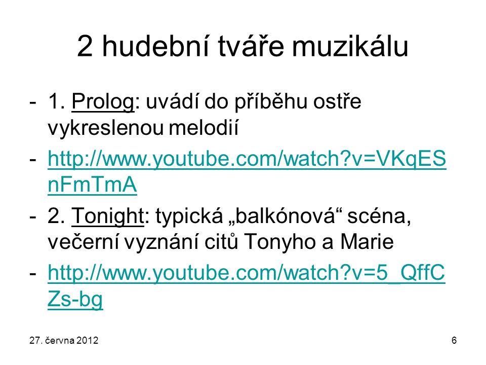 2 hudební tváře muzikálu -1. Prolog: uvádí do příběhu ostře vykreslenou melodií -http://www.youtube.com/watch?v=VKqES nFmTmAhttp://www.youtube.com/wat