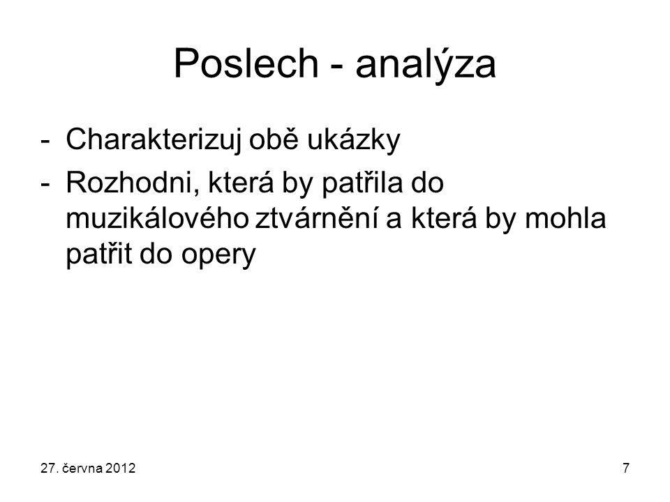 Poslech - analýza -Charakterizuj obě ukázky -Rozhodni, která by patřila do muzikálového ztvárnění a která by mohla patřit do opery 27. června 20127