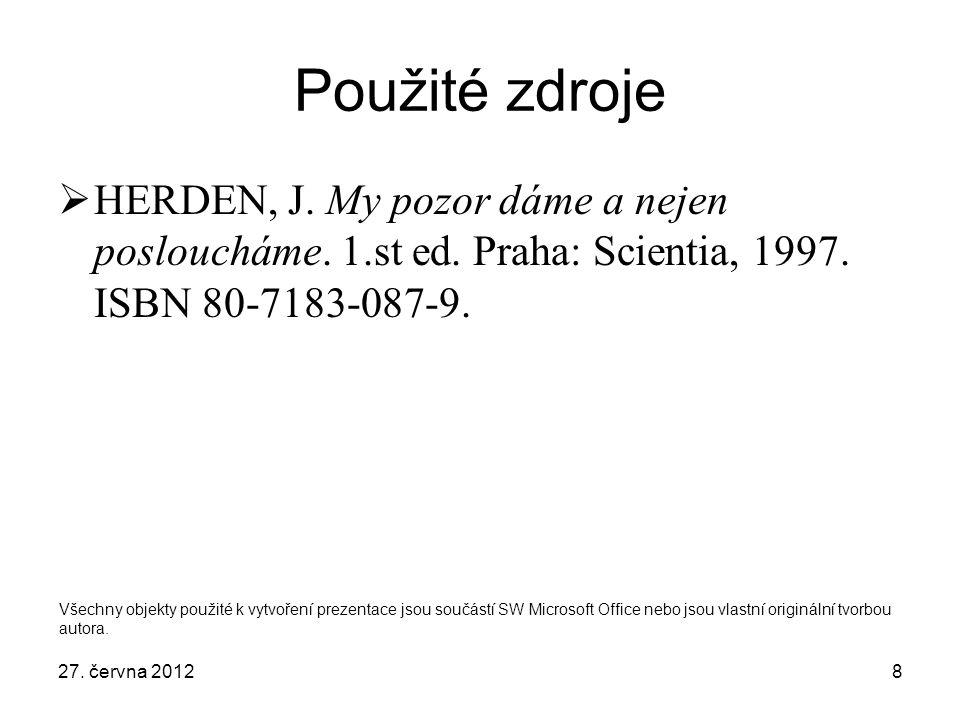 8 Použité zdroje  HERDEN, J. My pozor dáme a nejen posloucháme. 1.st ed. Praha: Scientia, 1997. ISBN 80-7183-087-9. Všechny objekty použité k vytvoře