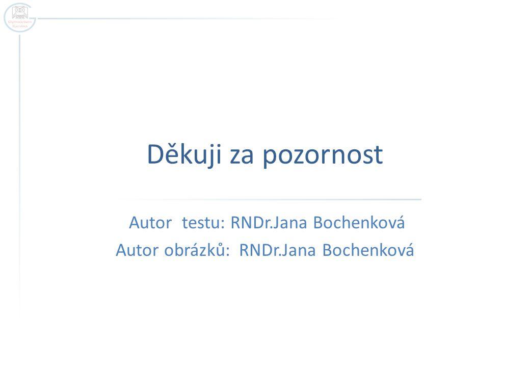 Děkuji za pozornost Autor testu: RNDr.Jana Bochenková Autor obrázků: RNDr.Jana Bochenková