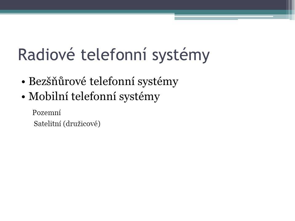 Radiové telefonní systémy Bezšňůrové telefonní systémy Mobilní telefonní systémy Pozemní Satelitní (družicové)