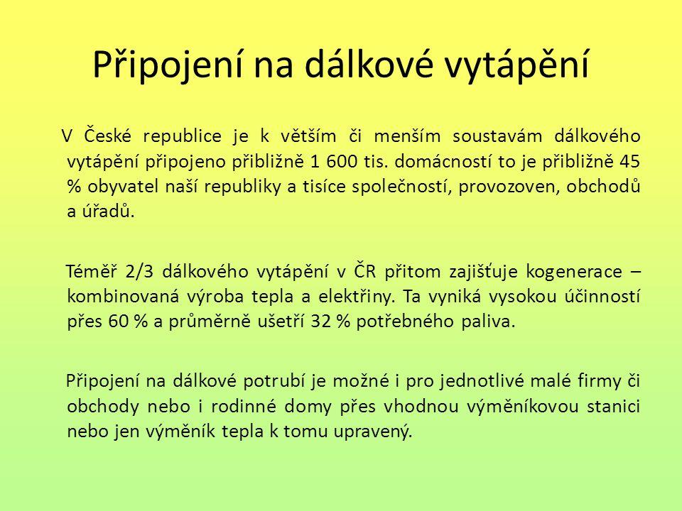 Připojení na dálkové vytápění V České republice je k větším či menším soustavám dálkového vytápění připojeno přibližně 1 600 tis. domácností to je při