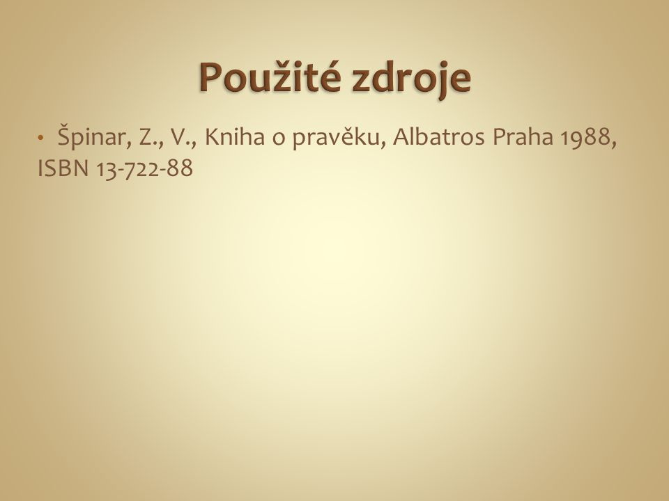 Špinar, Z., V., Kniha o pravěku, Albatros Praha 1988, ISBN 13-722-88